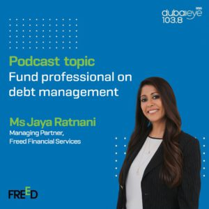 Ms Jaya Ratnani, Managing Partner-Freed Financial Services, was interviewed for a program & broadcasted LIVE at Dubai Eye 103.8 radio. Tune in and listen to the podcast topic fund professional on debt management.